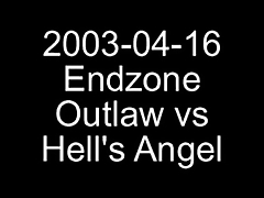 2003-04-16 - Endzone - Outlaw vs. Hells Angel... from Oilwrestler.com